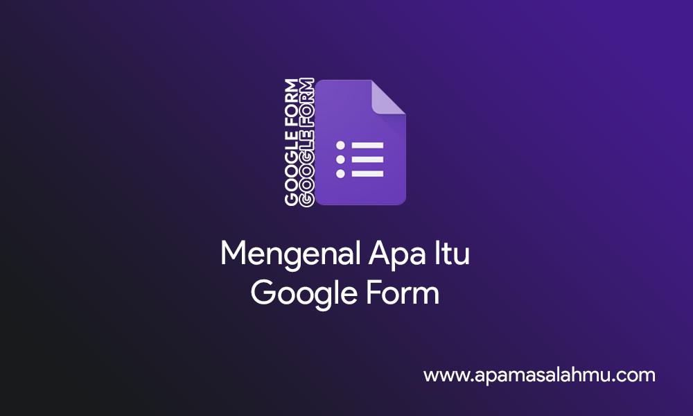 mengenal apa itu google form